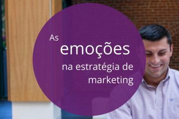 as emoções na estratégia de marketing